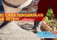 tips cara mengerjakan cor beton yang efektif